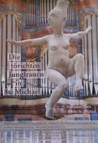 """Ausstellung: """"die törichten Jungfrauen in St. Michael"""""""